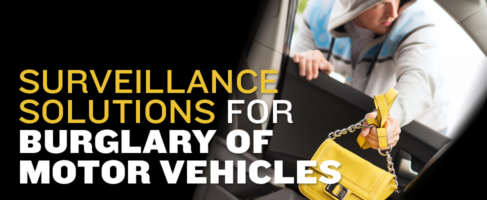 Surveillance Solutions for Burglary of Motor Vehicles