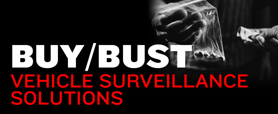 Buy/Bust Vehicle Surveillance Solutions