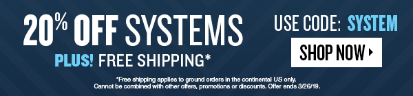 Save 20% off Systems + Free Shipping. Use Code SYSTEM. Offer ends 3/26/19