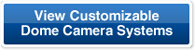 View Customizable Dome Camera Systems
